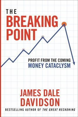 The Breaking Point : Profit from the Coming Money Cataclysm. by James Dale Davidson