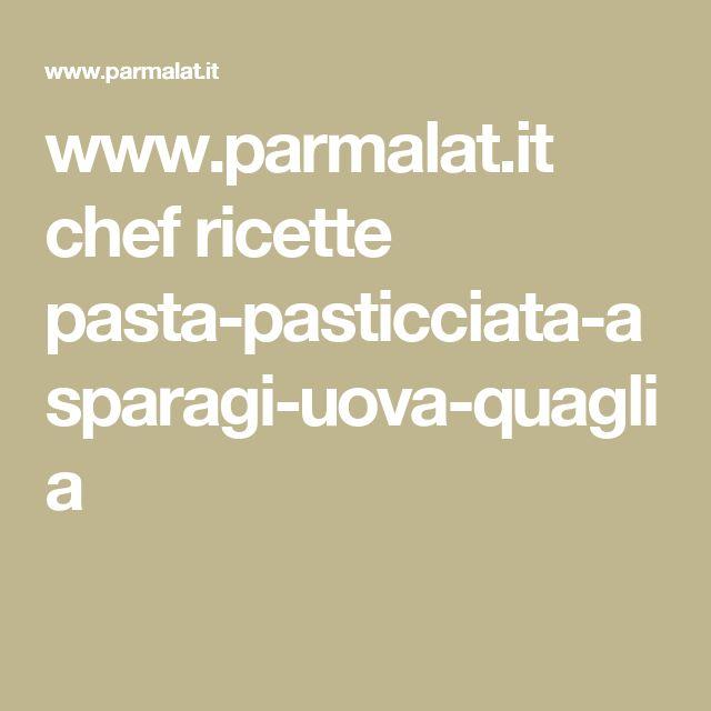 www.parmalat.it chef ricette pasta-pasticciata-asparagi-uova-quaglia