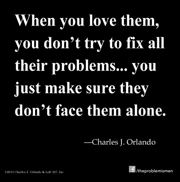 Loving them isn't when you solve all their problems...