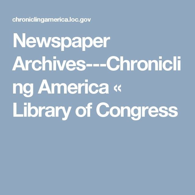 Newspaper Archives---Chronicling America « Library of Congress