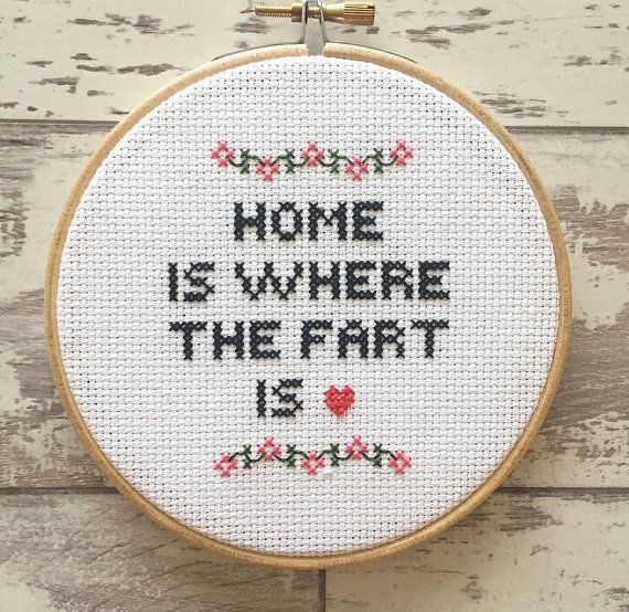 Funny Cross Stitch - Home Is Where The Fart Is - Custom Embroidery Hoop Art - Naughty Cross Stitch Quote - Funny Cross Stitch Wall Art Home is where the fart is • Font • Short chunky capital letters. • Colours • The colours I have used are black, pink, green and a red heart. You may