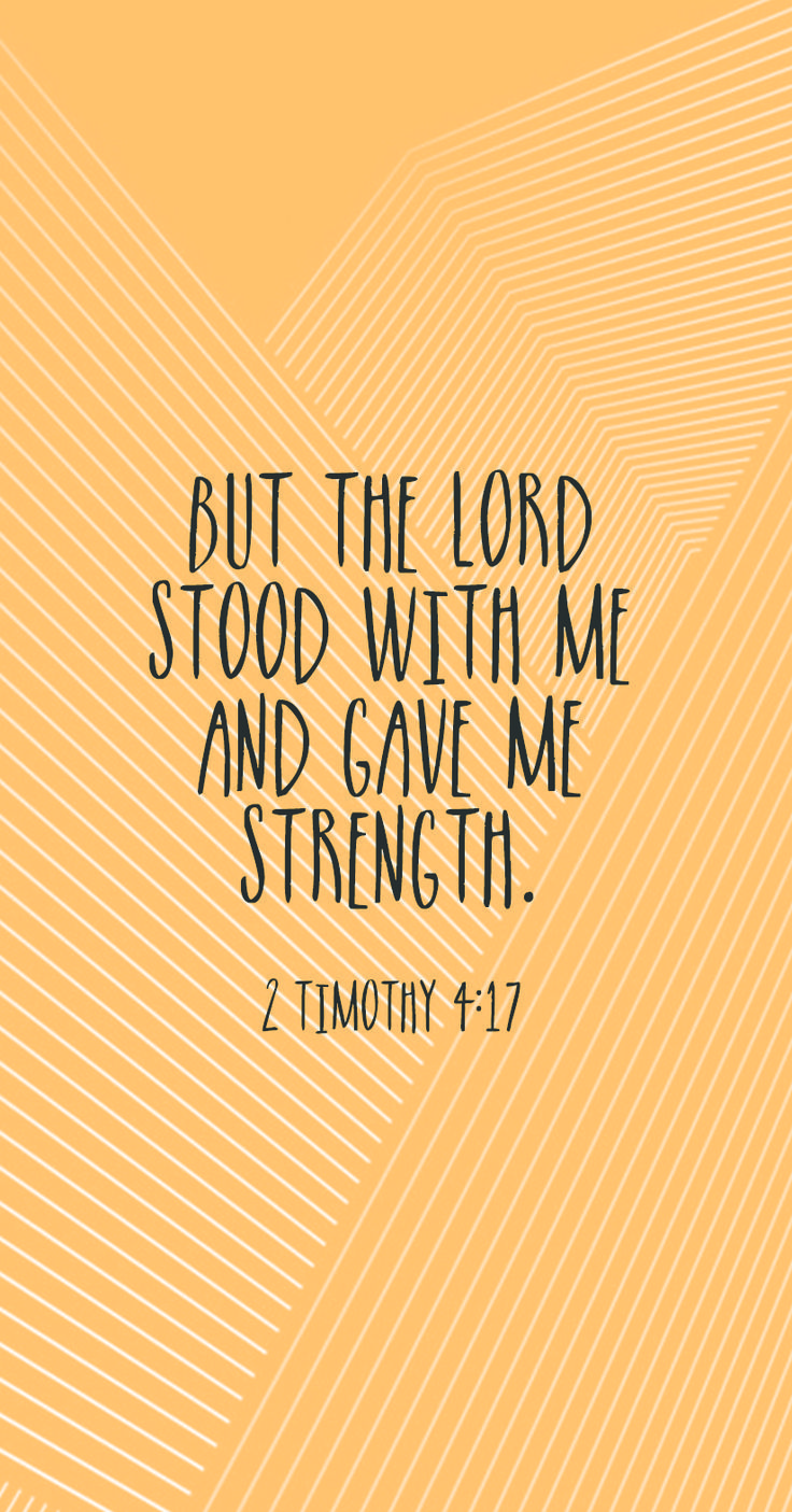 """But the Lord stood with me and gave me strength."" - 2 Timothy 4:17"