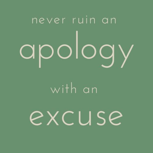 never ruin an apololy with an excuse