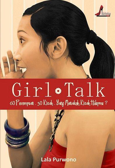 Girl Talk - Lala Purwono  Mereka bicara tentang ketakutan pada ikatan pernikahan, tapi juga ketakutan menghabiskan seumur hidup mereka dalam kesendirian. Mereka bicara tentang rasa egois seorang lelaki, tapi mereka mengakui tak bisa hidup tanpanya.  Ya, mereka 60 perempuan ini, berbicara tentang kisah hidup mereka. Di antara 30 kisah ini, yang manakah kisah hidupmu?  More at >> http://stilettobook.com/index.php?page=buku&id=10