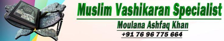 What is Muslim Vashikaran? Click Here :-http://maulanaashfaqkhan.tumblr.com/post/150955504700/what-is-muslim-vashikaran