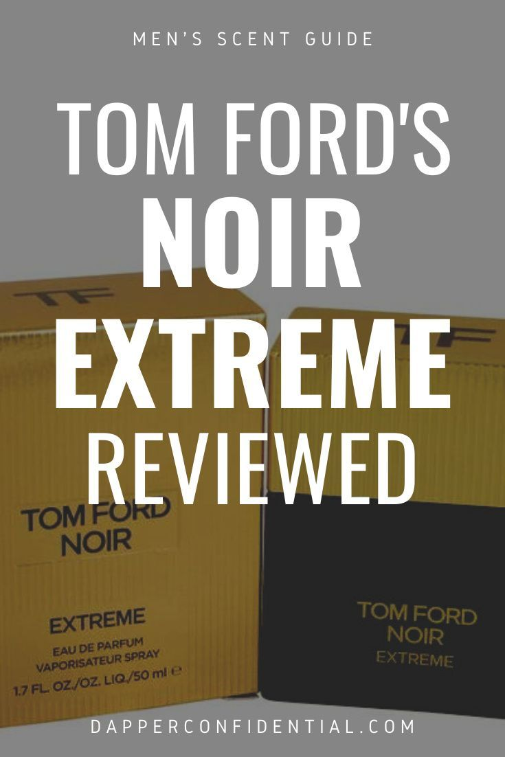 Tom Ford Noir Extreme Paradox In A Cologne Dapper Confidential In 2021 Tom Ford Beards Products Noir