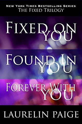 The Fixed Trilogy: Fixed on You, Found in You, Forever with You, http://www.amazon.com/dp/B00IX9UTLU/ref=cm_sw_r_pi_awdm_IOB7vb1ATA5HN