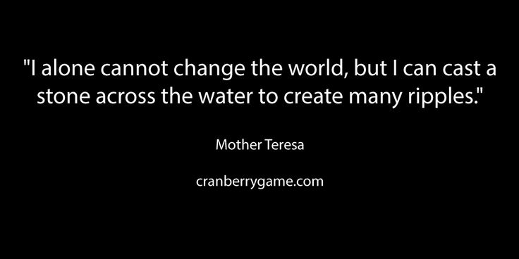 I alone cannot change the world, but I can cast a stone across the water to create - Mother Teresa #quote #goodword #motivation