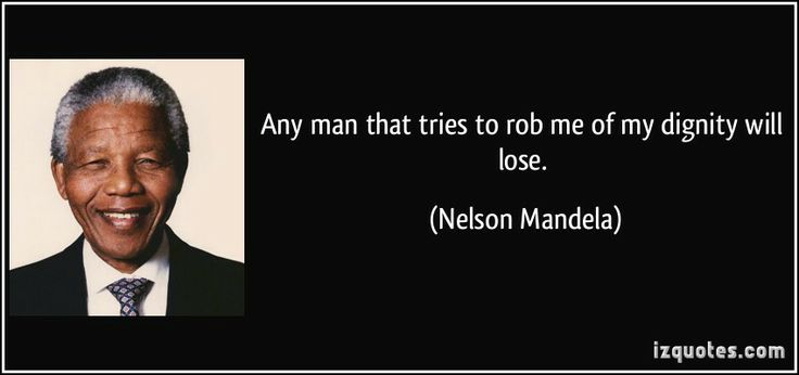 Any+man+that+tries+to+rob+me+of+my+dignity+will+lose.+(Nelson+Mandela)+#quotes+#quote+#quotations+#NelsonMandela