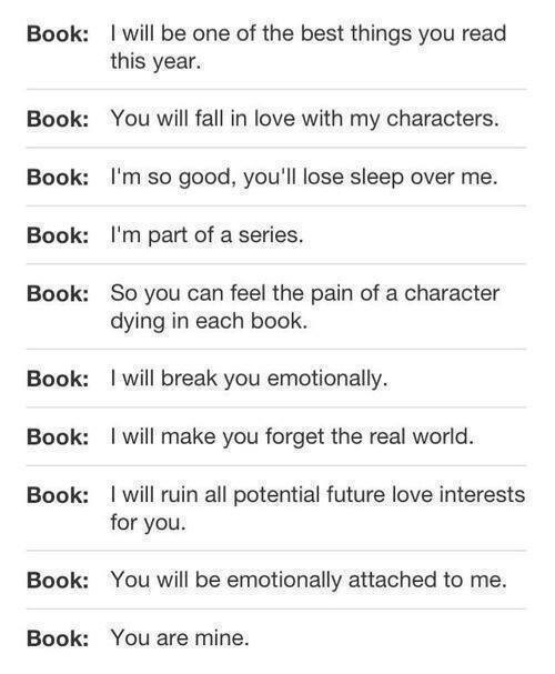 Most books do this to me. And by most, I mean pretty much all of them.