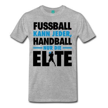 Fußball Kann Jeder, Handball Nur Die Elite T Shirts Männer Premium T Shirt    Grau Meliert