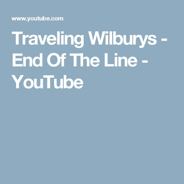 Traveling Wilburys - End Of The Line - YouTube