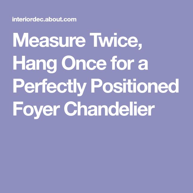 Measure Twice, Hang Once for a Perfectly Positioned Foyer Chandelier