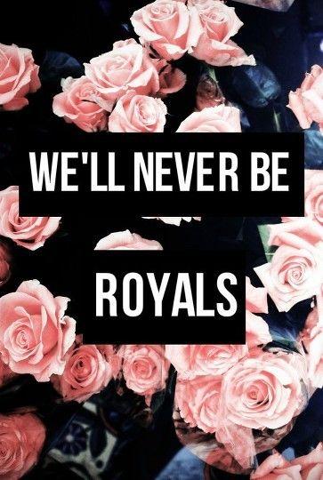 We'll never be royals #Quotes #IGIGI #IGIGIquotes