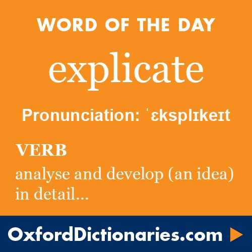 explicate (verb): Analyse and develop (an idea or principle) in detail. Word of the Day for 12 November 2015. #WOTD #WordoftheDay #explicate