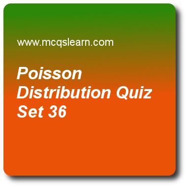 Poisson Distribution Quizzes:     business statistics Quiz 36 Questions and Answers - Practice statistics quizzes based questions and answers to study poisson distribution quiz with answers. Practice MCQs to test learning on poisson distribution, statistical techniques, statistical measures, expected value and variance, calculating moments quizzes. Online poisson distribution worksheets has study guide as in a negative binomial distribution of probability, random variable is also…