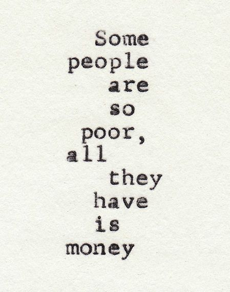 all they have is money: Thoughts, Life, Some People, Money, Truths, So True, Living, Inspiration Quotes, Poor People