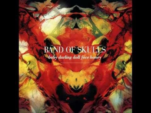 Band of Skulls - Baby Darling Doll Face Honey - Full Album