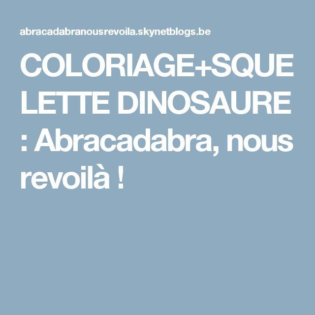 COLORIAGE+SQUELETTE DINOSAURE : Abracadabra, nous revoilà !