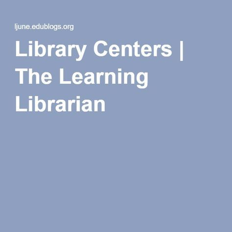 Library Centers | The Learning Librarian