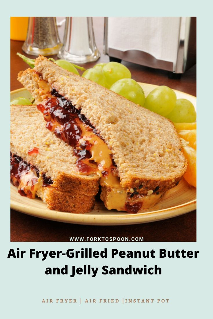 Air FryerGrilled Peanut Butter and Jelly Sandwich