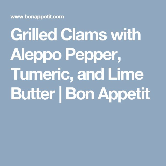 Grilled Clams with Aleppo Pepper, Tumeric, and Lime Butter | Bon Appetit