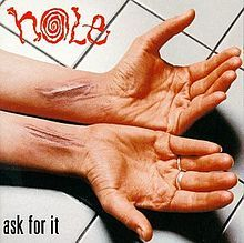 """Hole """"Ask for It"""" EP, released on September 8, 1995.  Band's 2nd & last release on Caroline Records, 1st being debut  """"Pretty on the Inside"""" (1991) Released after 1994's platinum-selling L.T.T., contents recorded by an earlier lineup of the band between 1991 & 1992 of 3 songs by Hole &  cover versions the Wipers, Beat Happening, The Velvet Underground & the Germs  including a November 19, 1991 John Peel session for the BBC, a March 1992 studio recording session for a Wipe"""
