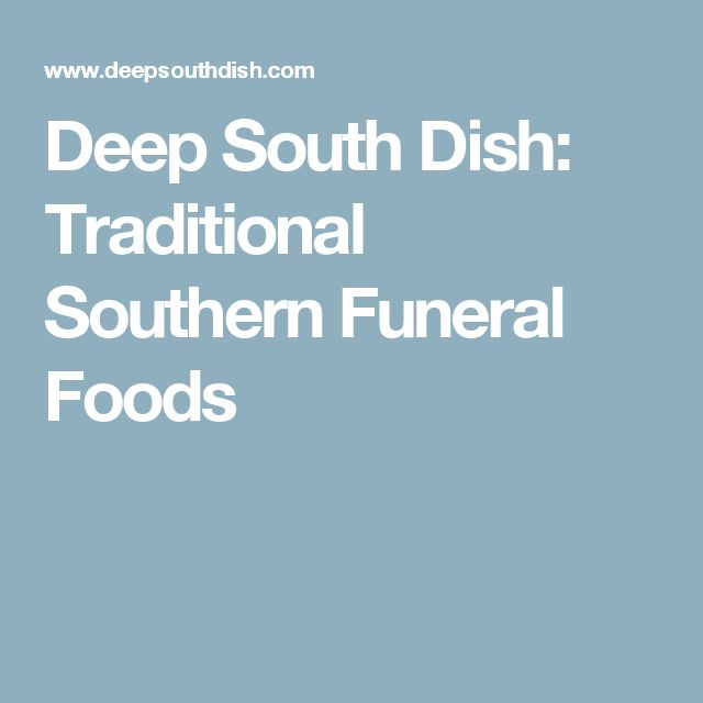Deep South Dish: Traditional Southern Funeral Foods