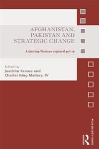Afghanistan, Pakistan and strategic change : adjusting western regional policy / ed. by Joachim Krause and Charles King Mallory, IV. -- London ;  New York :  Routledge, Taylor & Francis Group,  2014.