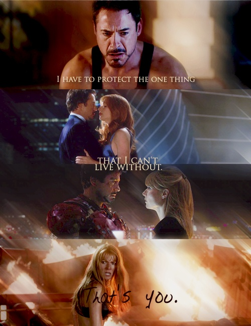 Iron Man 3. I liked this quote because we didn't know Iron Man cared about things other than machines :)
