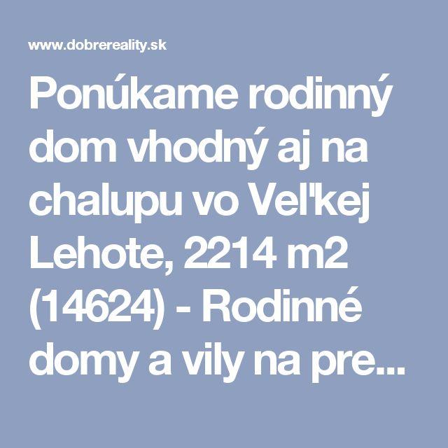 Ponúkame rodinný dom vhodný aj na chalupu vo Veľkej Lehote, 2214 m2 (14624) - Rodinné domy a vily na predaj - Realitná spoločnosť Dobré Reality - Pobočka Banská Štiavnica