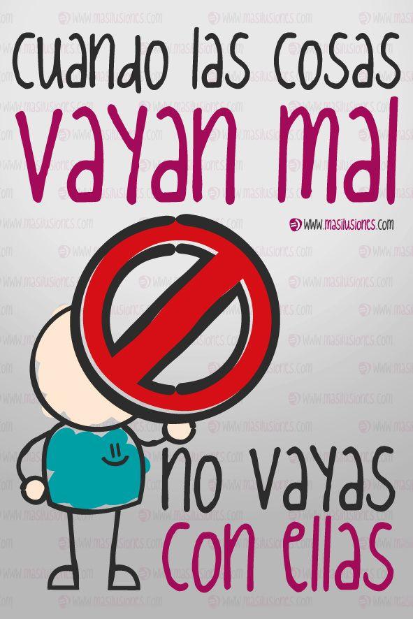Un consejo: cuando las cosas vayan mal no vayas con ellas! http://masilusiones.com/cuando-las-cosas-vayan-mal-no-vayas-con-ellas/ #masilusiones #sonrie
