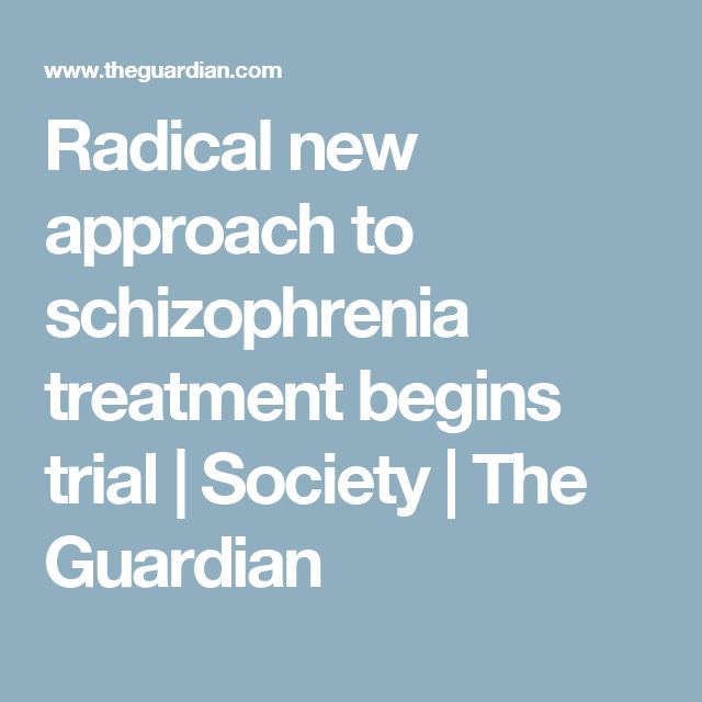 Radical new approach to schizophrenia treatment begins trial | Society | The Guardian
