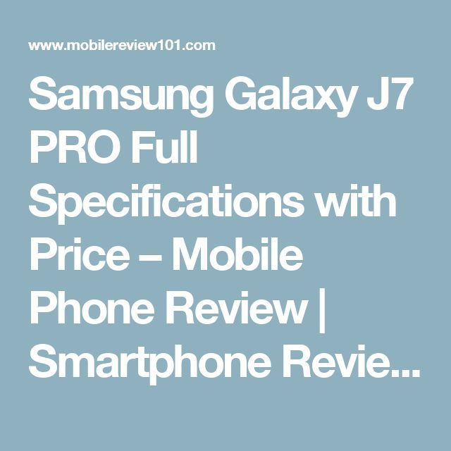 Samsung Galaxy J7 PRO Full Specifications with Price – Mobile Phone Review | Smartphone Review