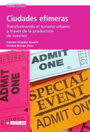 Titulo: Ciudades efímeras:Transformando el turismo urbano a través de la producción de eventos / Autores: González, Francesc y Morales, Soledad / Ubicación: Biblioteca FCCTP - USMP 1er piso / Código: 338.4791/G71