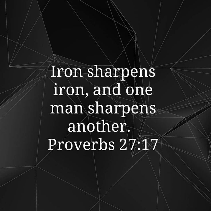 Iron Sharpens Iron And One Man Sharpens Another Proverbs 27 17 Esv Yourdailyverse Verseoftheday Yourdailyverse365 B Proverbs 27 17 Proverbs 27 Proverbs