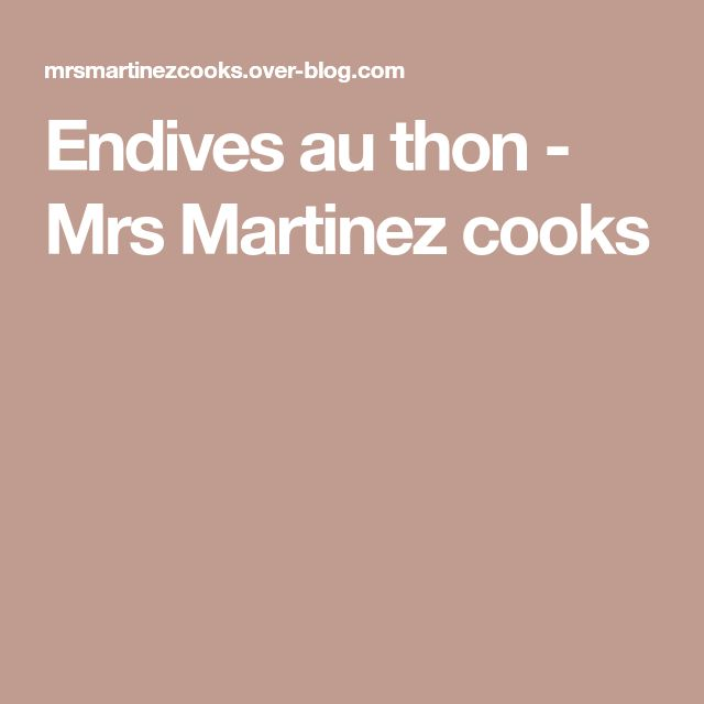 Endives au thon - Mrs Martinez cooks