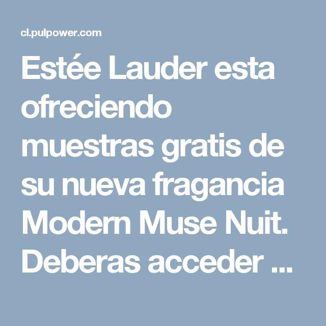 Estée Lauder esta ofreciendo muestras gratis de su nueva fragancia Modern Muse Nuit. Deberas acceder a su pagina de Facebook. Tras ver el video pulsar en el botón