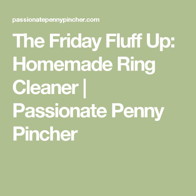 The Friday Fluff Up: Homemade Ring Cleaner | Passionate Penny Pincher