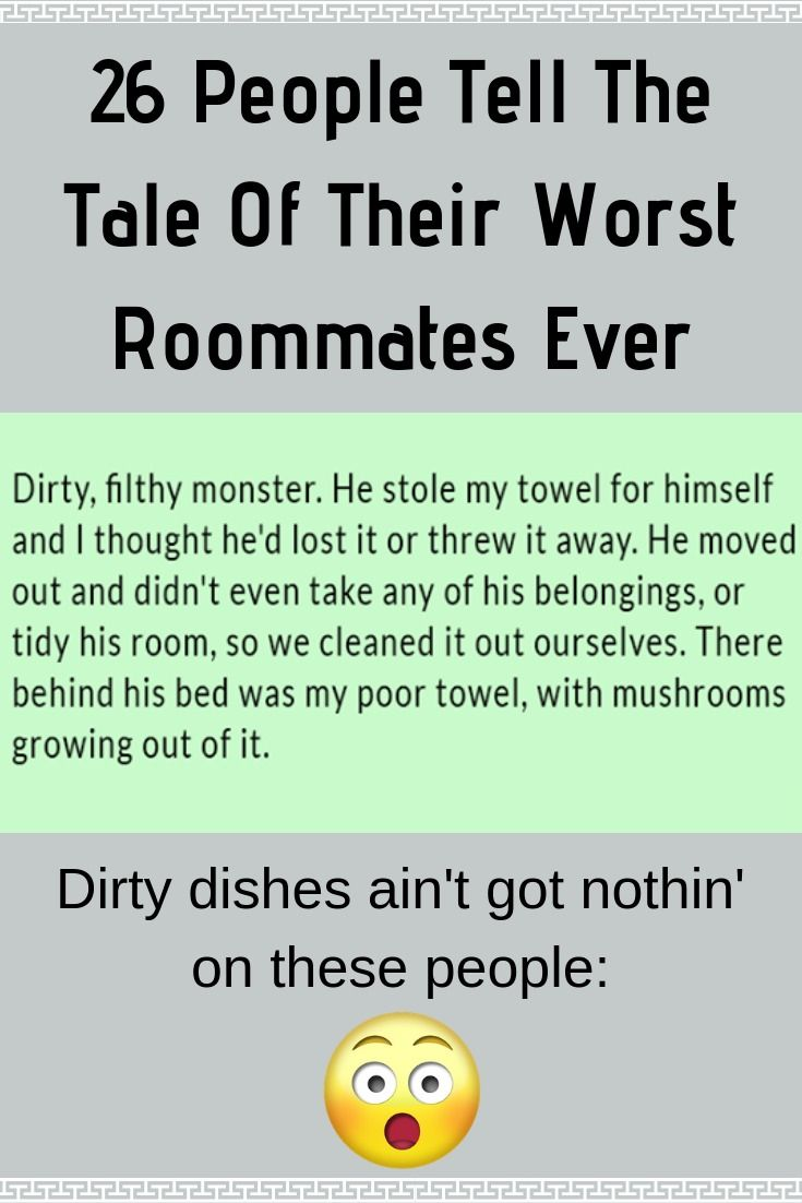 26 People Tell The Tale Of Their Worst Roommates Ever #People #Tell #Tale #Worst #Roommates
