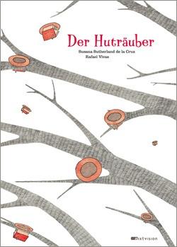 Susana Sutherland de la Cruz / Rafael Vivas: Der Huträuber. Mixtvision Verlag. #bilderbuch #hut #vogel #fabel #heimat