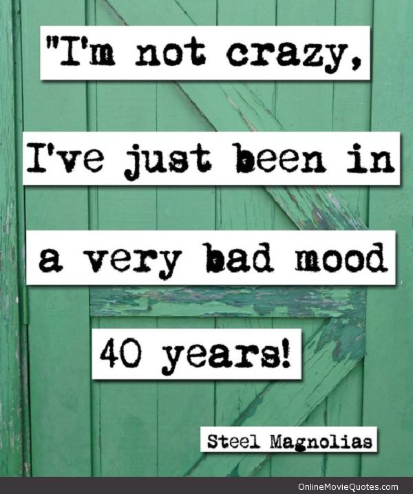 steel magnolias quotes | Funny quote from the popular women's drama movie Steel Magnolias .
