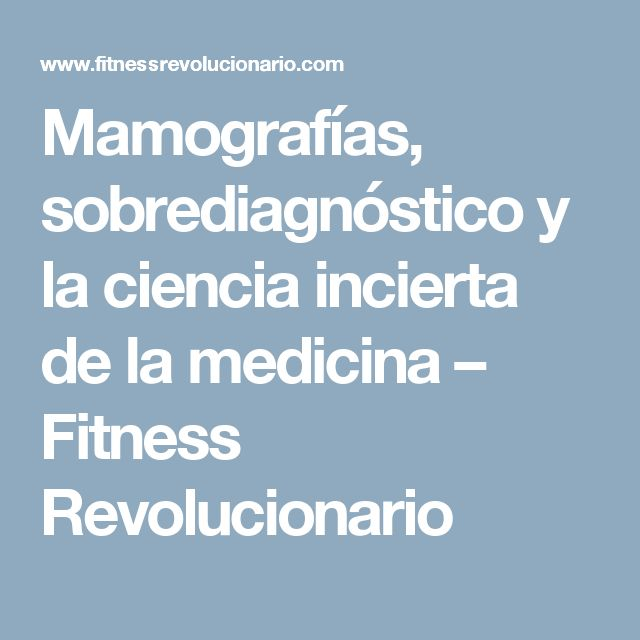 Mamografías, sobrediagnóstico y la ciencia incierta de la medicina – Fitness Revolucionario