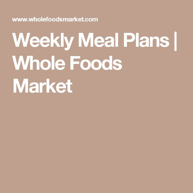 Weekly Meal Plans | Whole Foods Market