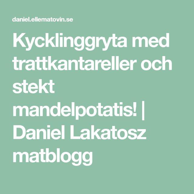 Kycklinggryta med trattkantareller och stekt mandelpotatis! | Daniel Lakatosz matblogg