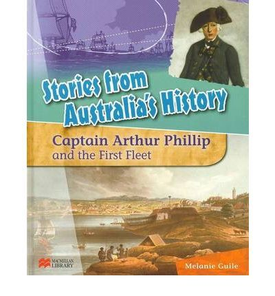 Stories from Australia's History: Capt Arthur Phillip and the First Fleet