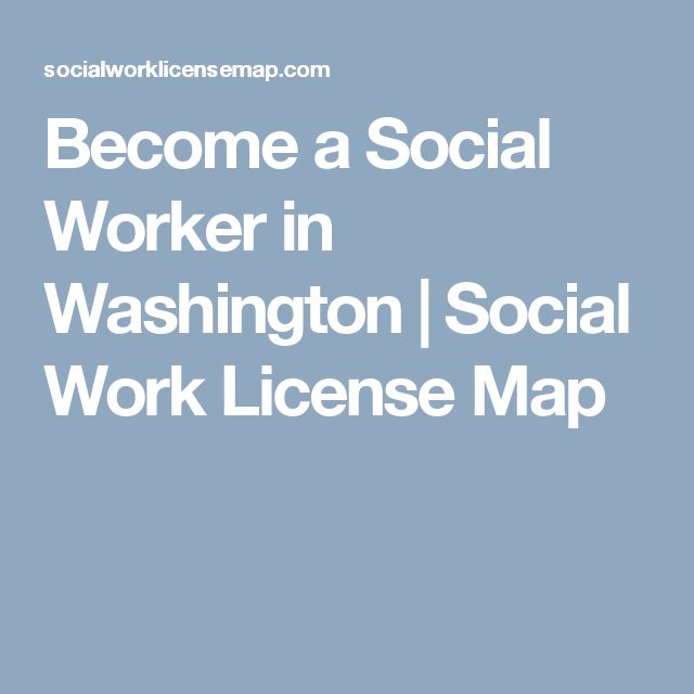 Become a Social Worker in Washington | Social Work License Map