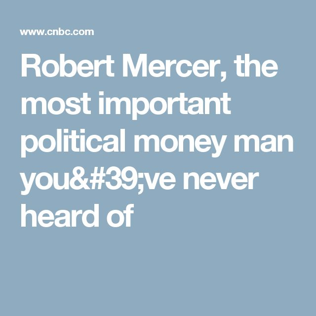 Robert Mercer, the most important political money man you've never heard of
