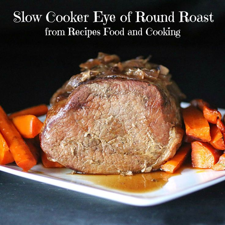 5 Star Slow Cooker Eye of Round Roast...I added Worc. Sauce, 1/2 can of Beef Broth, peeled potatoes and carrots, & a sprinkling of steak seasoning. Yum! -DW