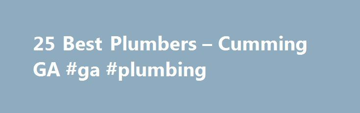 25 Best Plumbers – Cumming GA #ga #plumbing http://eritrea.nef2.com/25-best-plumbers-cumming-ga-ga-plumbing/  # Plumbers in Cumming, GA Cumming Plumbers The small Atlanta suburb of Cumming, Georgia, offers its 5,000+ residents abundant outdoor recreational opportunities and a stable, growing housing market that makes it an appealing alternative to living in the big city, which is located just 40 miles away. In addition to its proximity to Atlanta's culture and amenities, Cumming offers its…